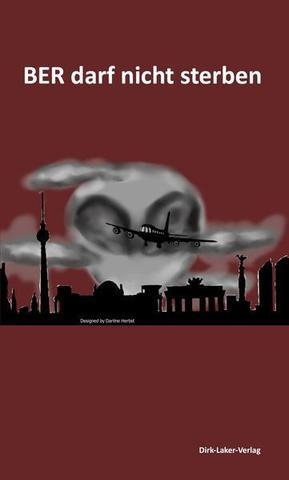 """Cover des Buchs """"BER darf nicht sterben"""": Weinroter Hintergrund, darauf in Schwarz berühmte Sehenswürdigkeiten von Berlin nebeneinander als Silhouetten wie eine Art Skyline aufgereiht; darüber fliegt in Schräglage eine Flugzeugsilhouette vor einer grau-schwarzen Wolke, die an das Gesicht eines Geists erinnert, der auf das Flugzeug schaut."""